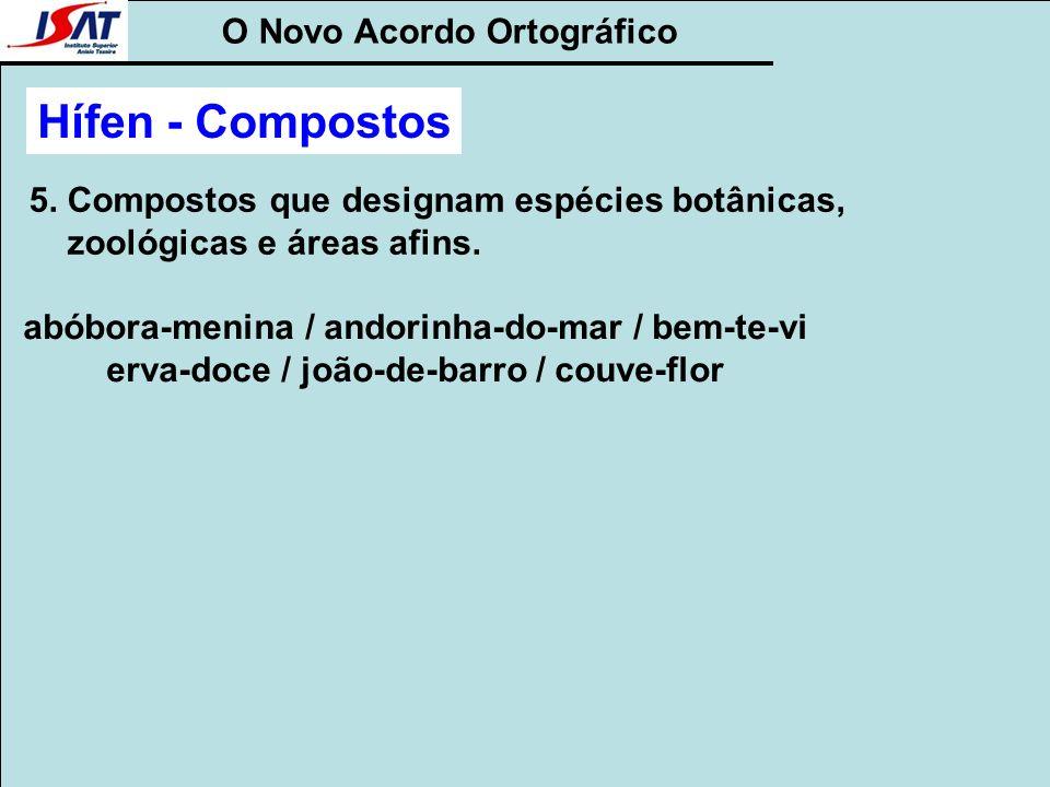 O Novo Acordo Ortográfico 5. Compostos que designam espécies botânicas, zoológicas e áreas afins. abóbora-menina / andorinha-do-mar / bem-te-vi erva-d