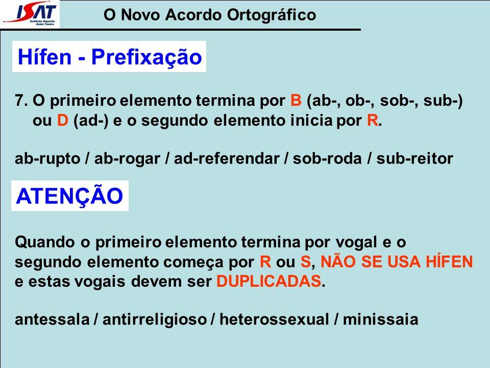 O Novo Acordo Ortográfico Hífen - Prefixação 7. O primeiro elemento termina por B (ab-, ob-, sob-, sub-) ou D (ad-) e o segundo elemento inicia por R.