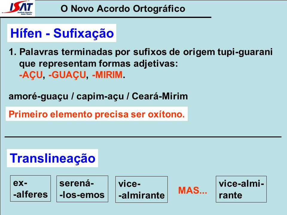 O Novo Acordo Ortográfico Hífen - Sufixação 1.Palavras terminadas por sufixos de origem tupi-guarani que representam formas adjetivas: -AÇU, -GUAÇU, -