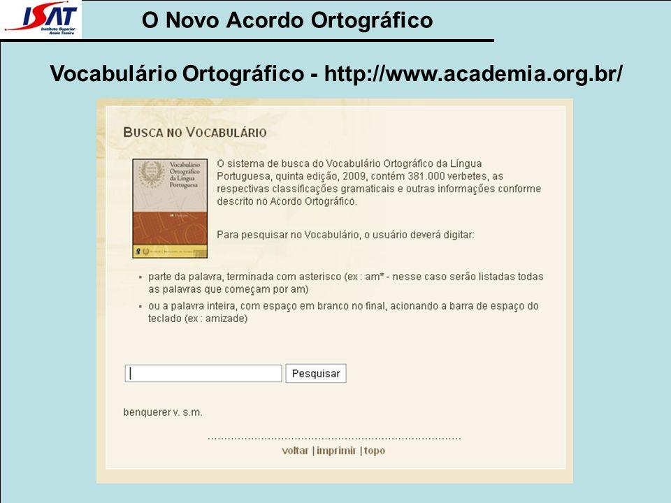 O Novo Acordo Ortográfico Vocabulário Ortográfico - http://www.academia.org.br/