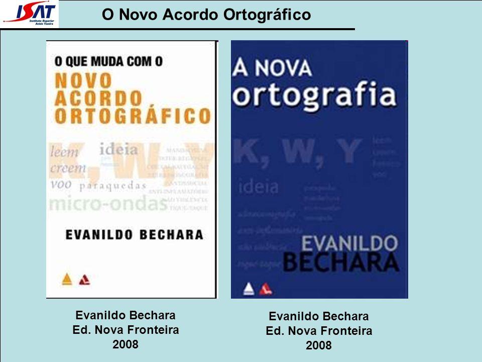 O Novo Acordo Ortográfico Evanildo Bechara Ed. Nova Fronteira 2008 Evanildo Bechara Ed. Nova Fronteira 2008