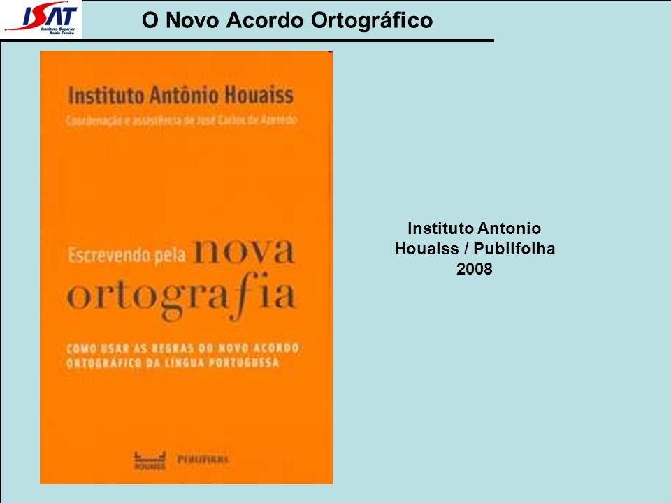 O Novo Acordo Ortográfico Instituto Antonio Houaiss / Publifolha 2008