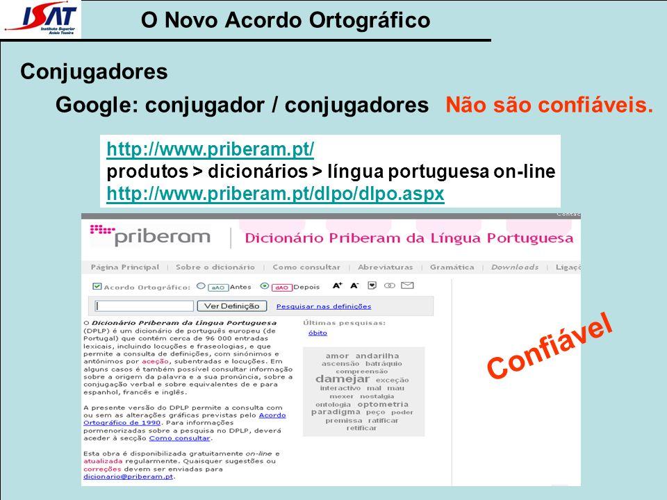 O Novo Acordo Ortográfico Conjugadores Google: conjugador / conjugadores http://www.priberam.pt/ produtos > dicionários > língua portuguesa on-line ht