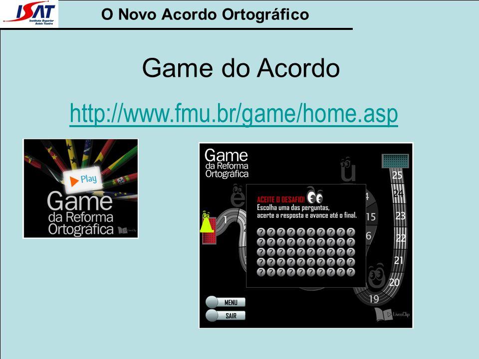 O Novo Acordo Ortográfico Game do Acordo http://www.fmu.br/game/home.asp