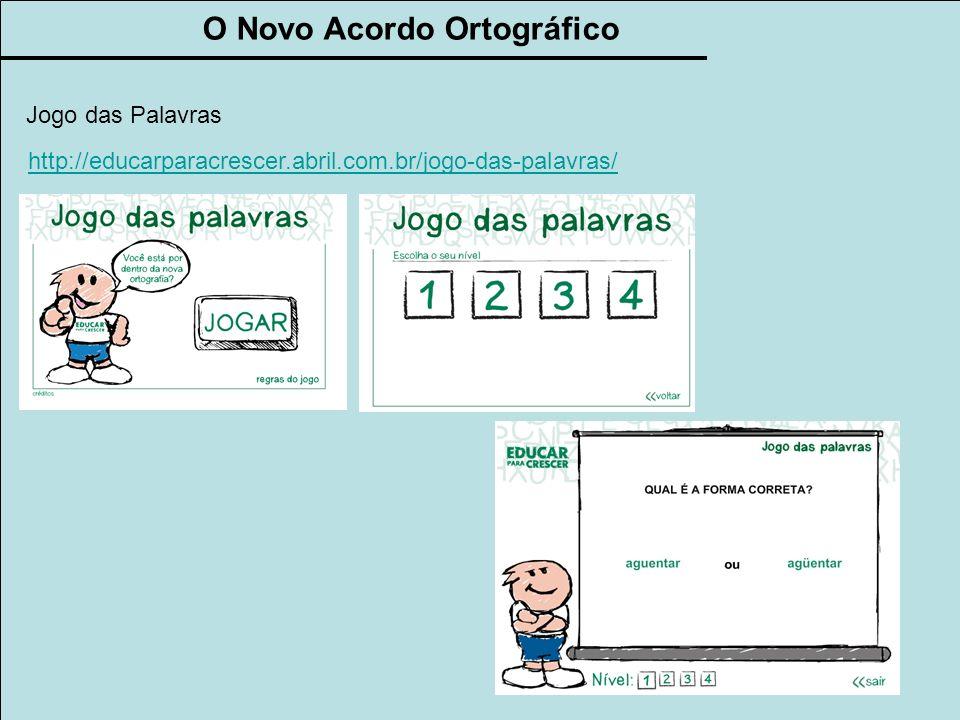 Jogo das Palavras http://educarparacrescer.abril.com.br/jogo-das-palavras/ O Novo Acordo Ortográfico