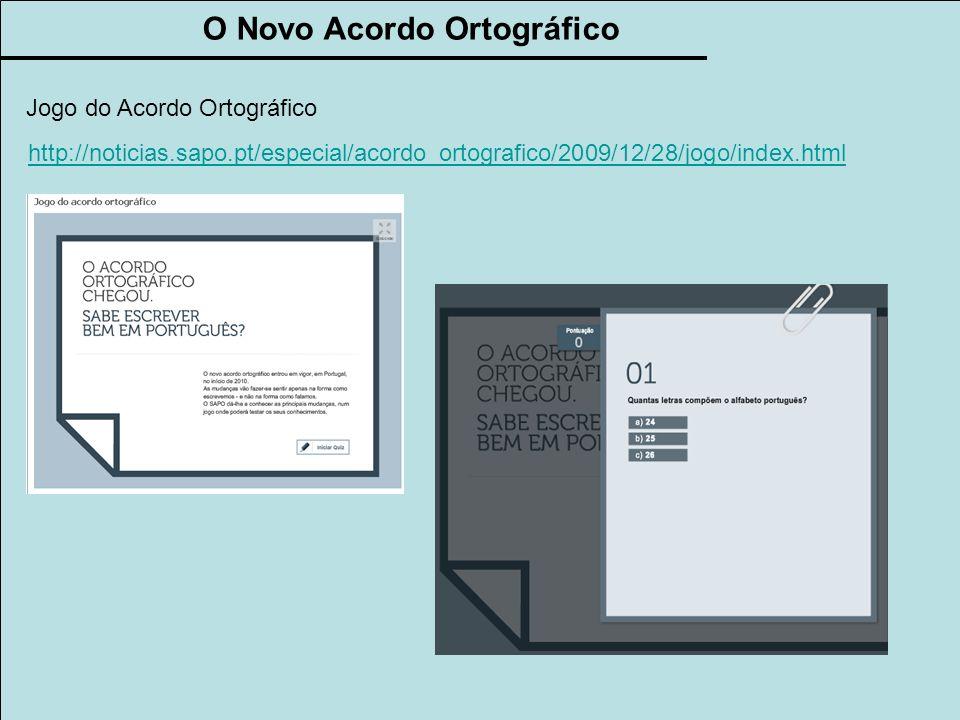 Jogo do Acordo Ortográfico http://noticias.sapo.pt/especial/acordo_ortografico/2009/12/28/jogo/index.html O Novo Acordo Ortográfico