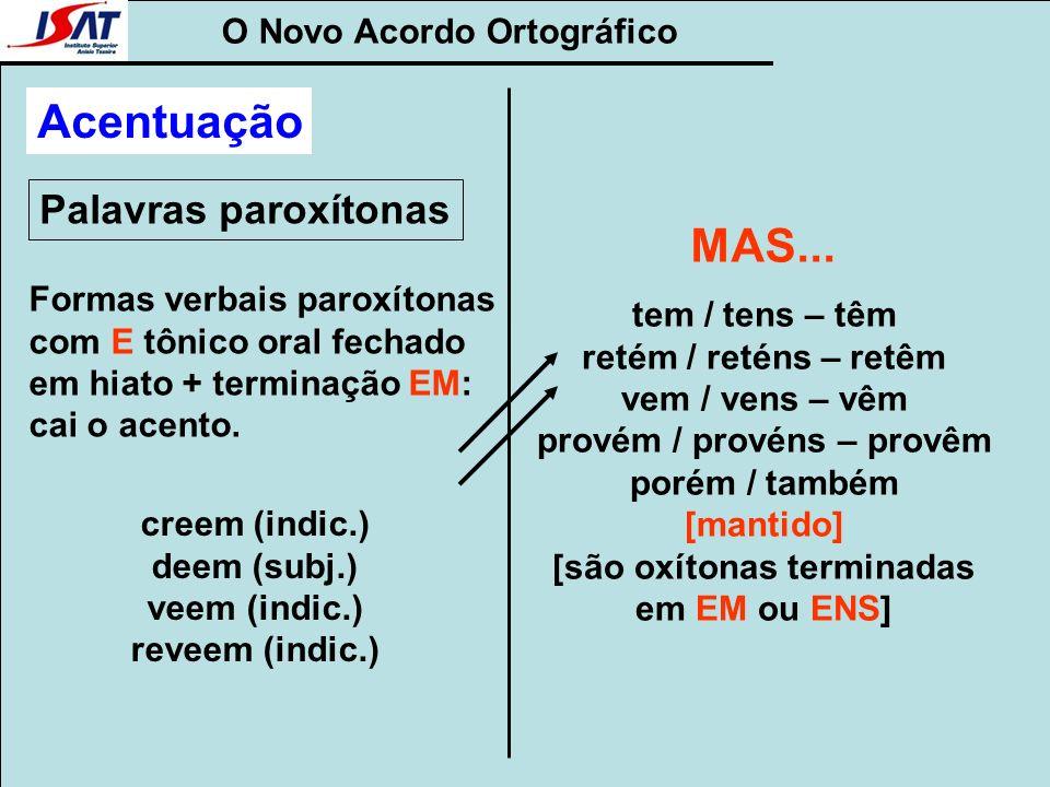 O Novo Acordo Ortográfico Palavras paroxítonas Acentuação Formas verbais paroxítonas com E tônico oral fechado em hiato + terminação EM: cai o acento.