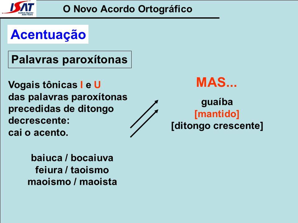 O Novo Acordo Ortográfico Palavras paroxítonas Acentuação Vogais tônicas I e U das palavras paroxítonas precedidas de ditongo decrescente: cai o acent