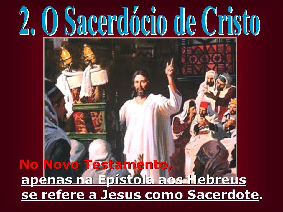 No Novo Testamento, apenas na Epístola aos Hebreus se refere a Jesus como Sacerdote.