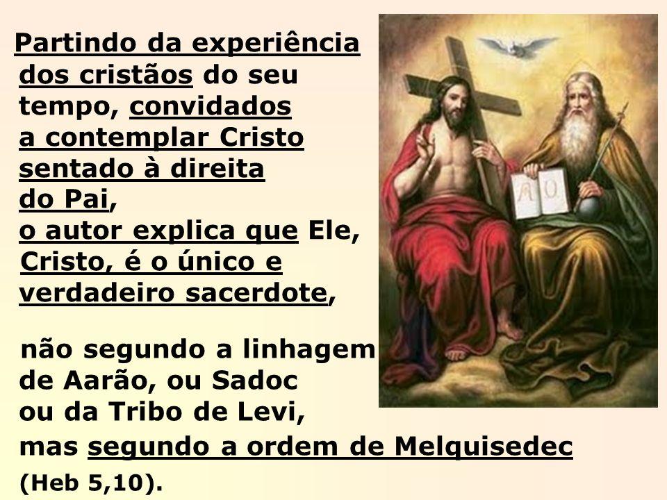não segundo a linhagem de Aarão, ou Sadoc ou da Tribo de Levi, mas segundo a ordem de Melquisedec (Heb 5,10). Partindo da experiência dos cristãos do