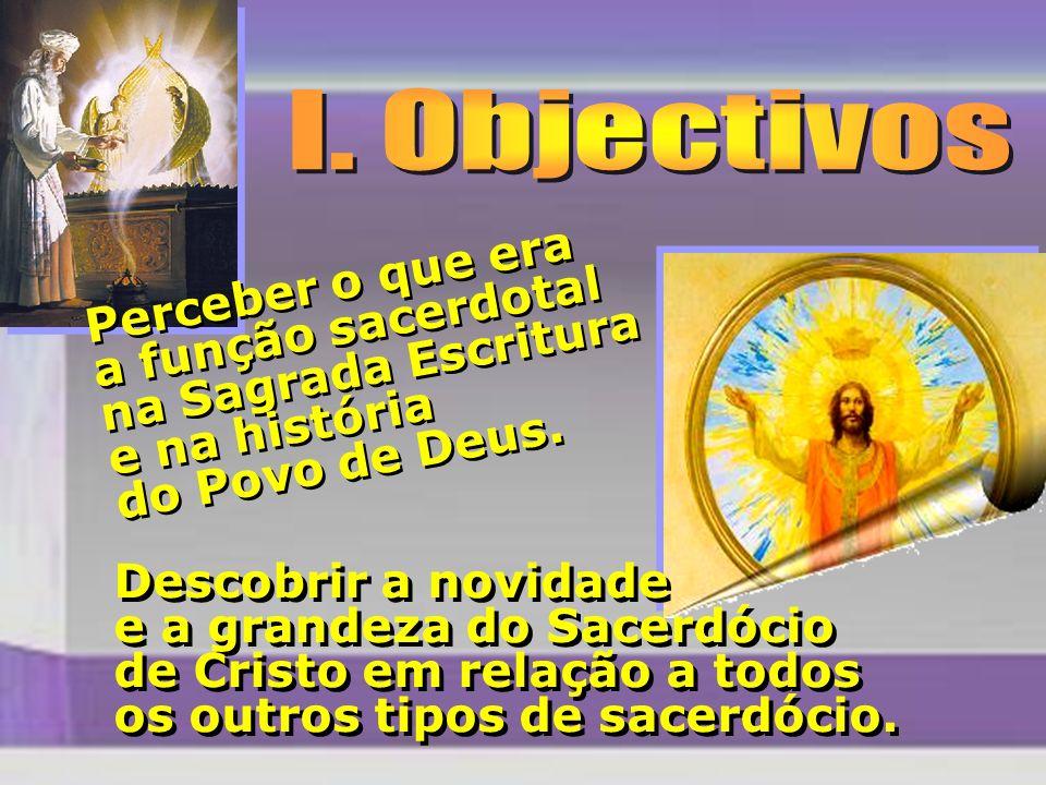 Descobrir a novidade e a grandeza do Sacerdócio de Cristo em relação a todos os outros tipos de sacerdócio. Perceber o que era a função sacerdotal na