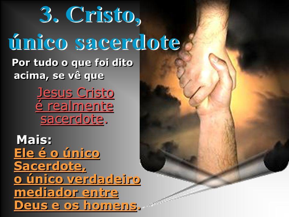 Por tudo o que foi dito acima, se vê que Jesus Cristo é realmente sacerdote. Por tudo o que foi dito acima, se vê que Jesus Cristo é realmente sacerdo