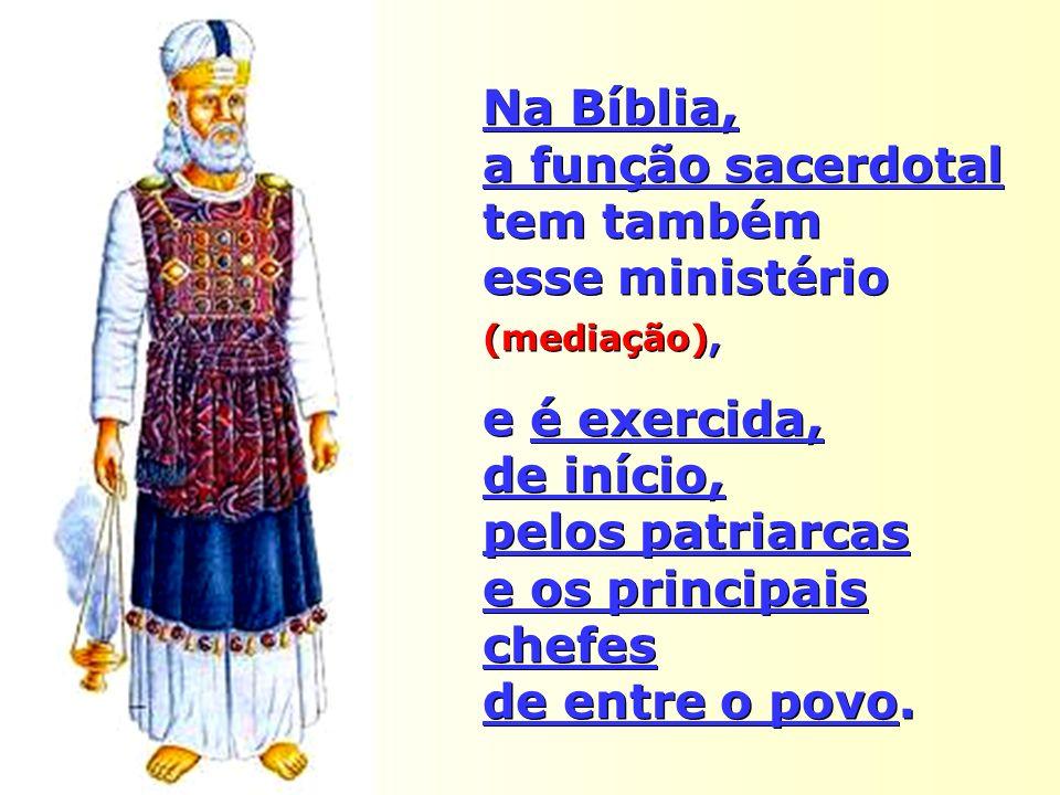 Na Bíblia, a função sacerdotal tem também esse ministério (mediação), e é exercida, de início, pelos patriarcas e os principais chefes de entre o povo