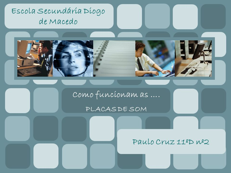 Como funcionam as …. PLACAS DE SOM Escola Secundária Diogo de Macedo Paulo Cruz 11ºD nº2