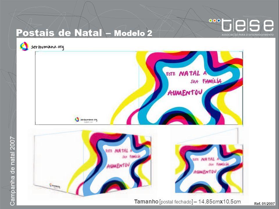 Postais de Natal – Modelo 2 Campanha de natal 2007 Ref. 01/2007 Tamanho [ postal fechado ] – 14,85cm x 10,5cm