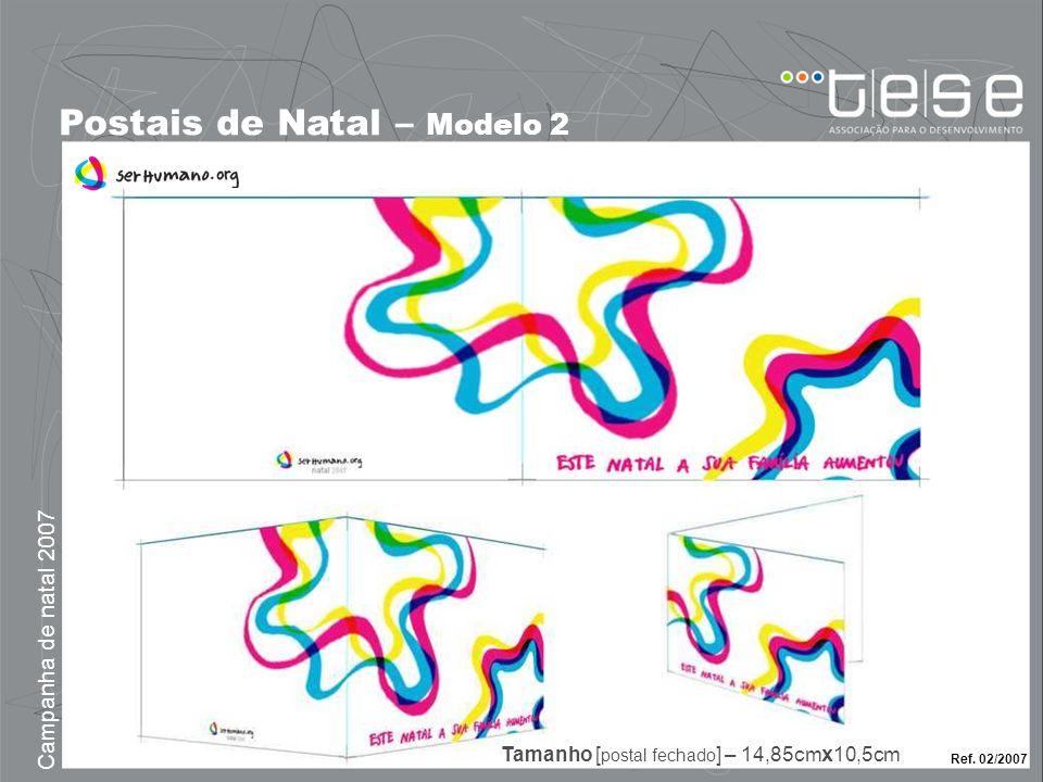 Postais de Natal – Modelo 2 Campanha de natal 2007 Ref. 02/2007 Tamanho [ postal fechado ] – 14,85cm x 10,5cm