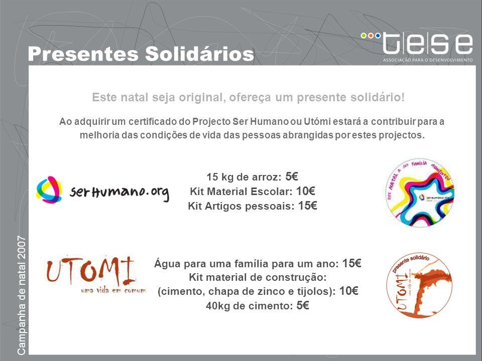 Este natal seja original, ofereça um presente solidário! Campanha de natal 2007 Presentes Solidários Ao adquirir um certificado do Projecto Ser Humano