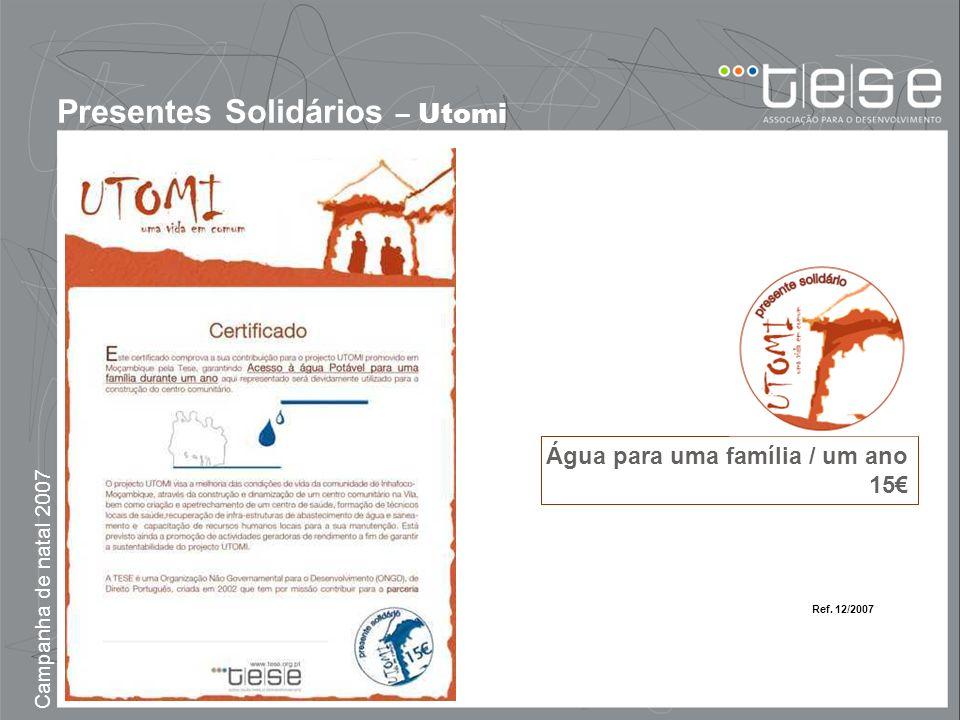 Campanha de natal 2007 Presentes Solidários – Utomi Água para uma família / um ano 15 Ref. 12/2007