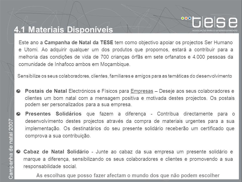 4.1 Materiais Disponíveis Campanha de natal 2007 Sensibilize os seus colaboradores, clientes, familiares e amigos para as temáticas do desenvolvimento