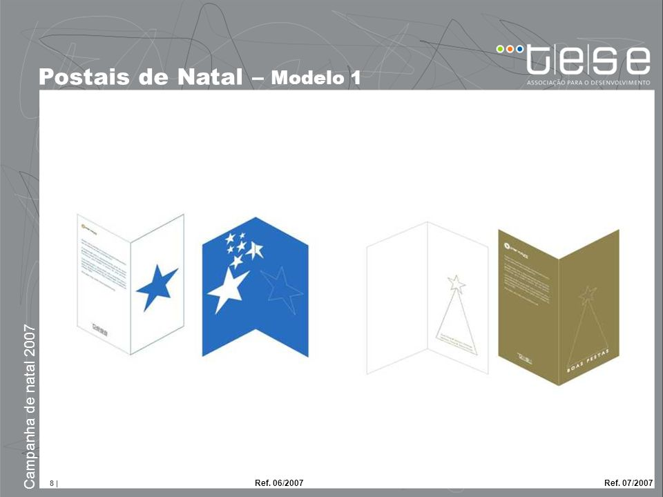 8 | Campanha de natal 2007 Postais de Natal – Modelo 1 Ref. 06/2007 Ref. 07/2007