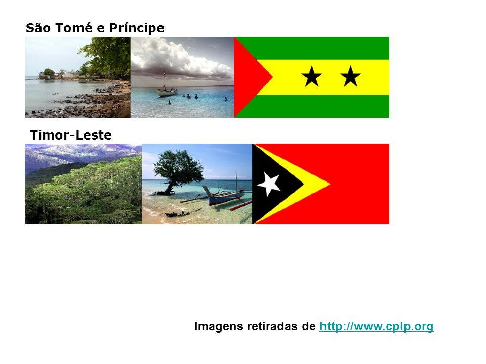 São Tomé e Príncipe Timor-Leste Imagens retiradas de http://www.cplp.orghttp://www.cplp.org