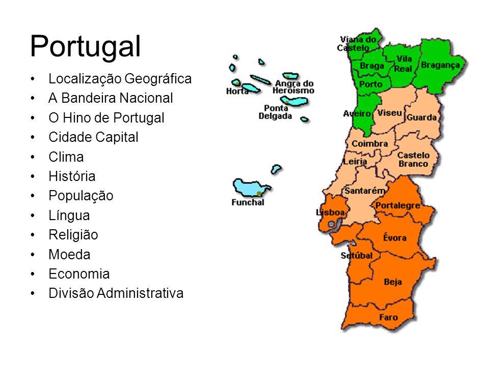 Portugal Localização Geográfica A Bandeira Nacional O Hino de Portugal Cidade Capital Clima História População Língua Religião Moeda Economia Divisão