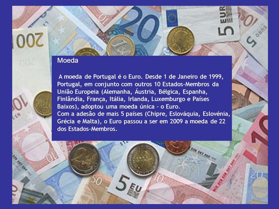 Moeda A moeda de Portugal é o Euro. Desde 1 de Janeiro de 1999, Portugal, em conjunto com outros 10 Estados-Membros da União Europeia (Alemanha, Áustr