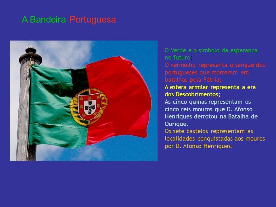 A Bandeira Portuguesa O Verde é o símbolo da esperança no futuro; O vermelho representa o sangue dos portugueses que morreram em batalhas pela Pátria;