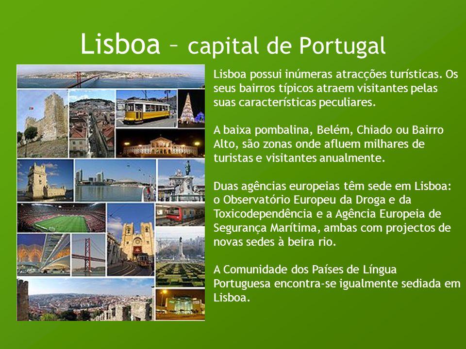 Lisboa – capital de Portugal Lisboa possui inúmeras atracções turísticas. Os seus bairros típicos atraem visitantes pelas suas características peculia