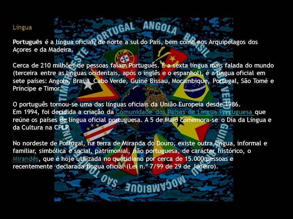 Língua Português é a língua oficial, de norte a sul do País, bem como nos Arquipélagos dos Açores e da Madeira. Cerca de 210 milhões de pessoas falam