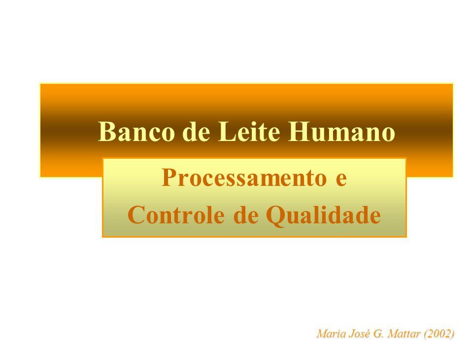 Banco de Leite Humano Processamento e Controle de Qualidade Maria José G. Mattar (2002)