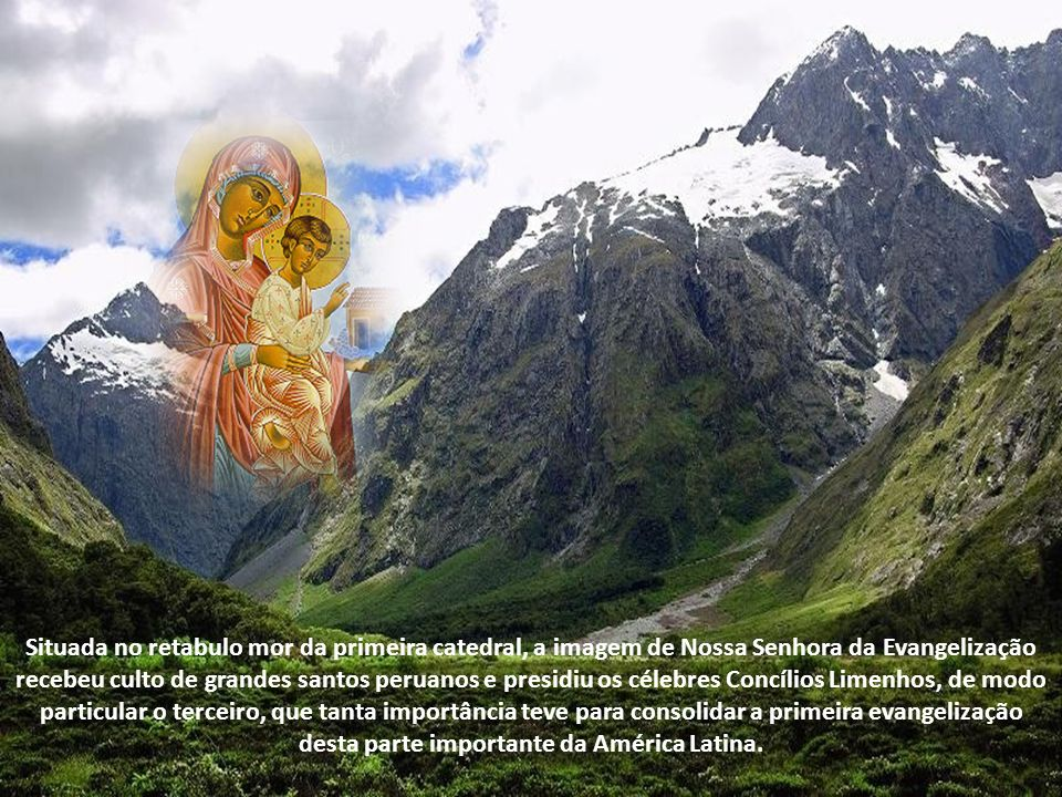 Segundo uma sólida tradição sustentada nas histórias mais antigas, a imagem de Nossa Senhora da Evangelização foi obsequiada à recém criada diocese de Lima pelo Imperador Carlos V da Espanha por volta de 1540.