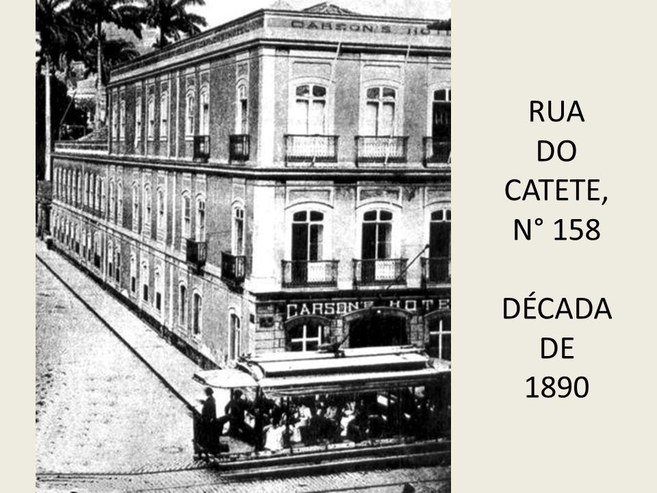 RUA DO CATETE, N° 158 DÉCADA DE 1890