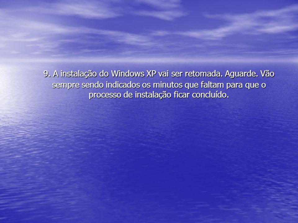 9. A instalação do Windows XP vai ser retomada. Aguarde. Vão sempre sendo indicados os minutos que faltam para que o processo de instalação ficar conc