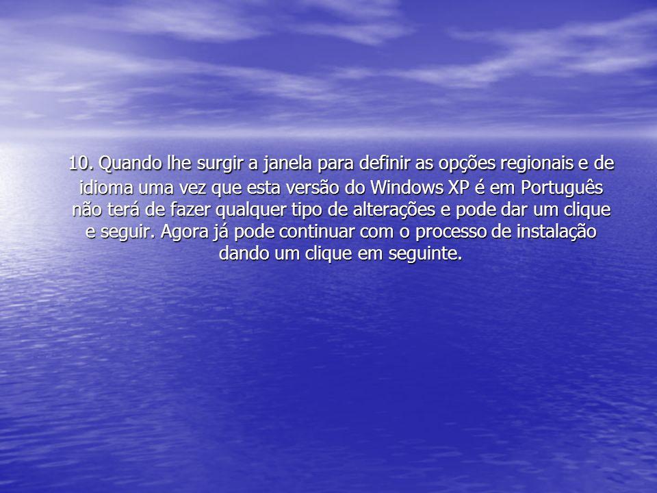10. Quando lhe surgir a janela para definir as opções regionais e de idioma uma vez que esta versão do Windows XP é em Português não terá de fazer qua