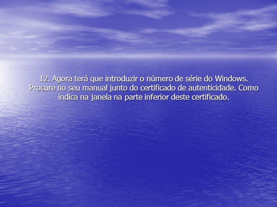 12. Agora terá que introduzir o número de série do Windows. Procure no seu manual junto do certificado de autenticidade. Como indica na janela na part