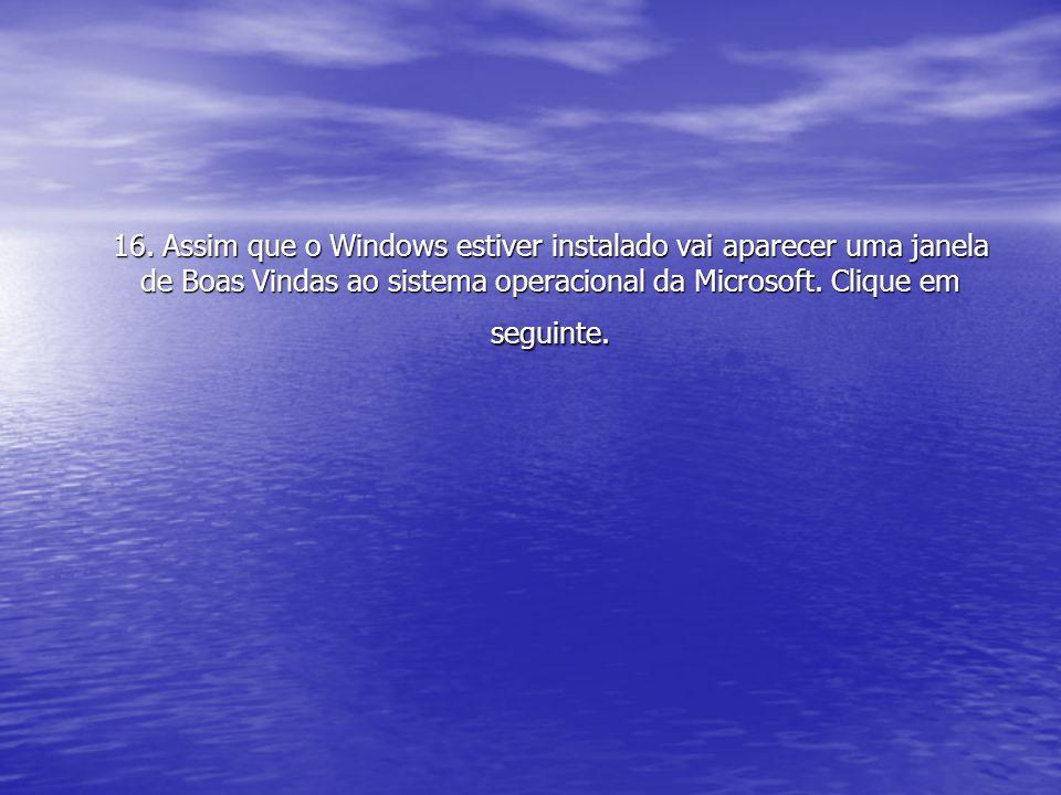 16. Assim que o Windows estiver instalado vai aparecer uma janela de Boas Vindas ao sistema operacional da Microsoft. Clique em seguinte.