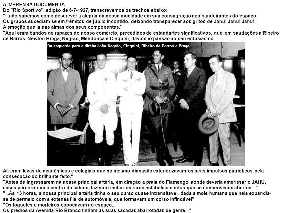 João Ribeiro de Barros então, forma sua tripulação com o mecânico Vasco Cinquini, o navegador Newton Braga, e o co-piloto João Negrão (vindo do Brasil