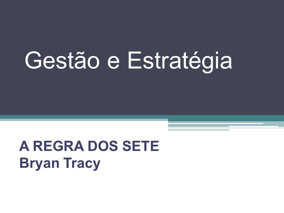 Gestão e Estratégia A REGRA DOS SETE Bryan Tracy