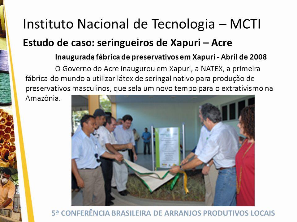 5ª CONFERÊNCIA BRASILEIRA DE ARRANJOS PRODUTIVOS LOCAIS Estudo de caso: seringueiros de Xapuri – Acre Inaugurada fábrica de preservativos em Xapuri -