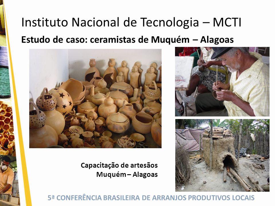 5ª CONFERÊNCIA BRASILEIRA DE ARRANJOS PRODUTIVOS LOCAIS Estudo de caso: ceramistas de Muquém – Alagoas Capacitação de artesãos Muquém – Alagoas Instit