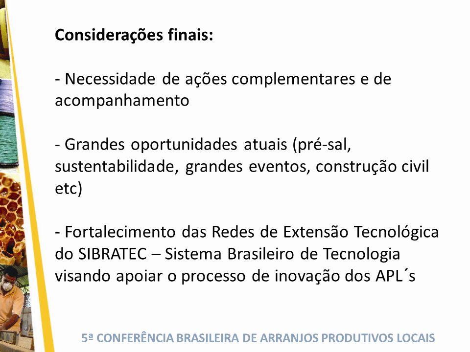 5ª CONFERÊNCIA BRASILEIRA DE ARRANJOS PRODUTIVOS LOCAIS Considerações finais: - Necessidade de ações complementares e de acompanhamento - Grandes opor
