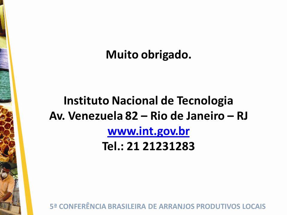 5ª CONFERÊNCIA BRASILEIRA DE ARRANJOS PRODUTIVOS LOCAIS Muito obrigado. Instituto Nacional de Tecnologia Av. Venezuela 82 – Rio de Janeiro – RJ www.in