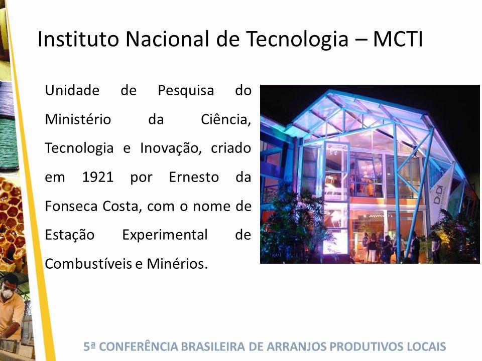 5ª CONFERÊNCIA BRASILEIRA DE ARRANJOS PRODUTIVOS LOCAIS Instituto Nacional de Tecnologia – MCTI Participar do desenvolvimento sustentável do Brasil, por meio da pesquisa tecnológica, da transferência do conhecimento e da promoção da inovação.