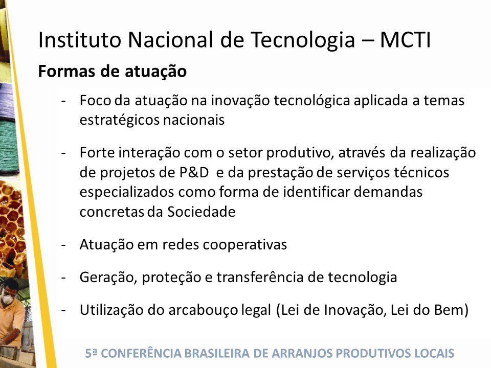 5ª CONFERÊNCIA BRASILEIRA DE ARRANJOS PRODUTIVOS LOCAIS -Foco da atuação na inovação tecnológica aplicada a temas estratégicos nacionais -Forte intera