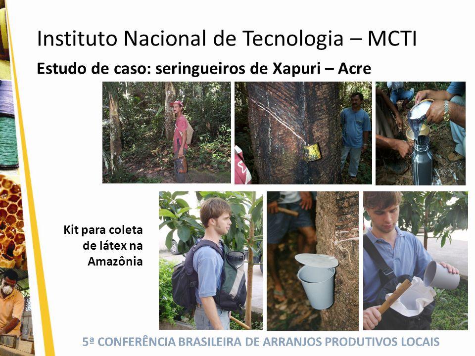 5ª CONFERÊNCIA BRASILEIRA DE ARRANJOS PRODUTIVOS LOCAIS Estudo de caso: seringueiros de Xapuri – Acre Kit para coleta de látex na Amazônia Instituto N
