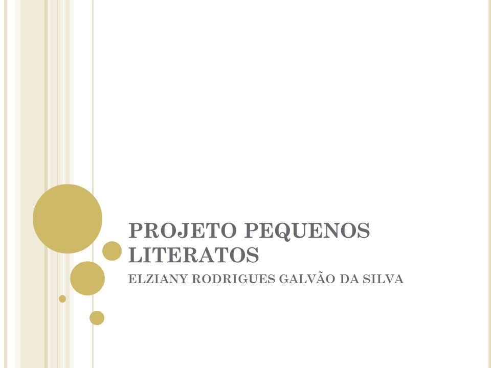 PROJETO PEQUENOS LITERATOS ELZIANY RODRIGUES GALVÃO DA SILVA