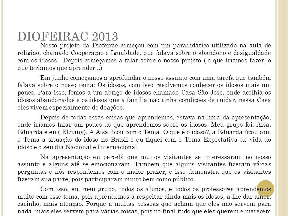 DIOFEIRAC 2013 Nosso projeto da Diofeirac começou com um paradidático utilizado na aula de religião, chamado Cooperação e Igualdade, que falava sobre