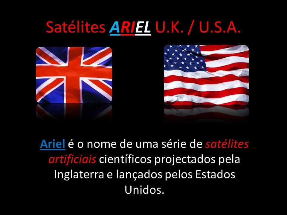 Satélites ARIEL U.K. / U.S.A. Ariel é o nome de uma série de satélites artificiais científicos projectados pela Inglaterra e lançados pelos Estados Un