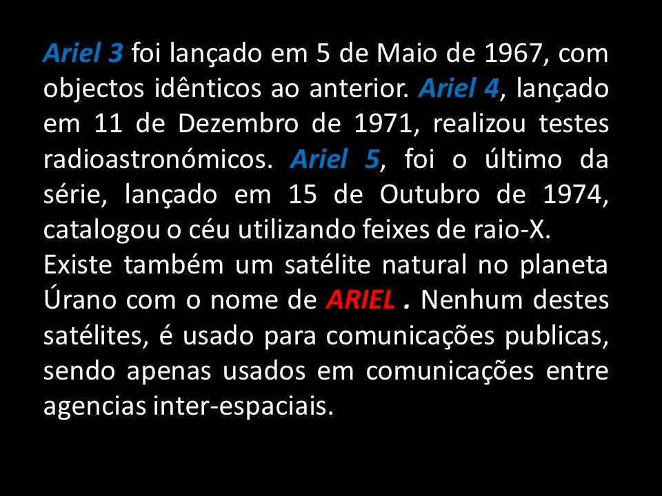 Ariel 3 foi lançado em 5 de Maio de 1967, com objectos idênticos ao anterior. Ariel 4, lançado em 11 de Dezembro de 1971, realizou testes radioastronó